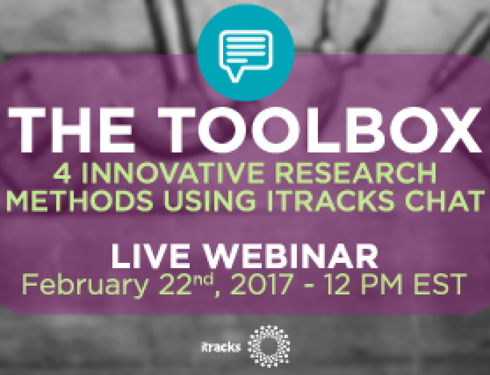 The Toolbox: 4 Innovative Research Methods using itracks Chat